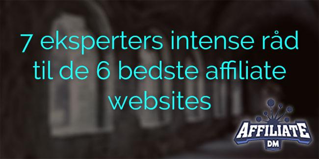 7 eksperters intense råd til de 6 bedste affiliate websites